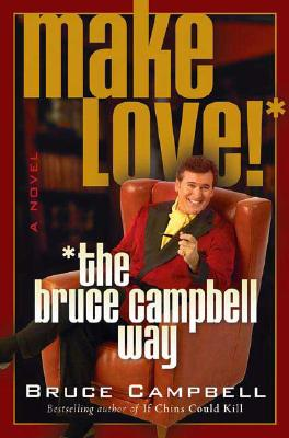 Make Love--the Bruce Campbell Way By Campbell, Bruce/ Sanborn, Craig (CON)/ Ditz, Mike (PHT)